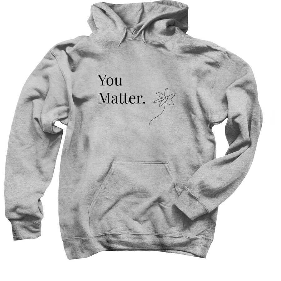 "Photo of a sweatshirt with the words ""You Matter."" written across the front next to a hand drawn flower."